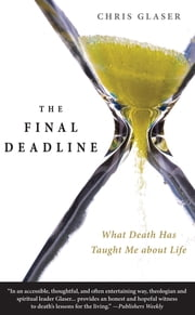 The Final Deadline - What Death Has Taught Me about Life ebook by Chris Glaser