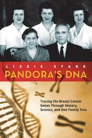 Pandora's DNA - Tracing the Breast Cancer Genes Through History, Science, and One Family Tree ebook by Lizzie Stark