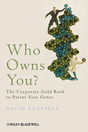 Who Owns You? - The Corporate Gold Rush to Patent Your Genes ebook by David Koepsell