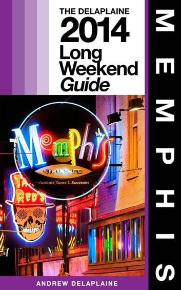 MEMPHIS - The Delaplaine 2014 Long Weekend Guide ebook by Andrew Delaplaine