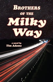 Brothers of the Milky Way ebook by Tim Adams