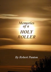 Memories of a Holy Roller! ebook by Robert Panton