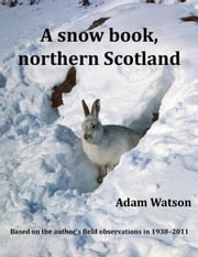 A Snow Book, Northern Scotland ebook by Watson, Adam