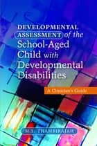 Developmental Assessment of the School-Aged Child with Developmental Disabilities ebook by M. S. Thambirajah