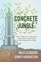 Concrete Jungle - New York City and Our Last Best Hope for a Sustainable Future ebook by Niles Eldredge, Sidney Horenstein