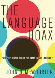The Language Hoax - Why the World Looks the Same in Any Language ebook by John H. McWhorter