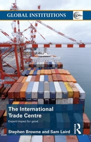 The International Trade Centre - Export Impact for Good ebook by Stephen Browne,Sam Laird