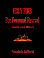 Holy Fire for Personal Revival ebook by Pastor Joey Rogers