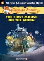 Geronimo Stilton Graphic Novels #14 - The First Mouse on the Moon ebook by
