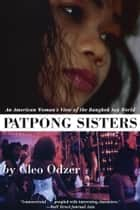 Patpong Sisters - An American Woman's View of the Bangkok Sex World ebook by Cleo Odzer