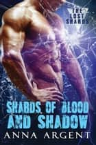 Shards of Blood and Shadow ebook by Anna Argent