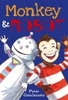 Monkey & Robot ebook by Peter Catalanotto,Peter Catalanotto