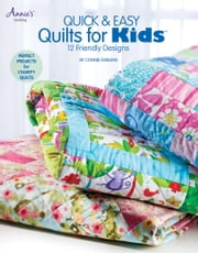 Quick & Easy Quilts for Kids - 12 Friendly Designs ebook by Connie Ewbank