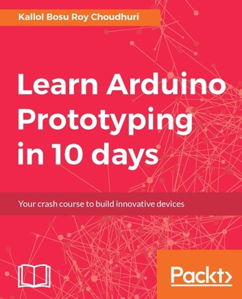 Learn arduino prototyping in 10 days ebook by kallol bosu roy learn arduino prototyping in 10 days ebook by kallol bosu roy choudhuri fandeluxe Image collections
