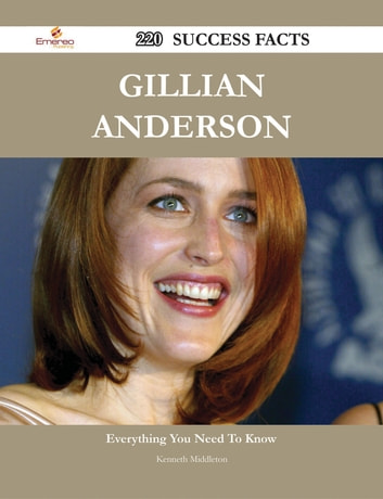 Gillian Anderson 220 Success Facts - Everything you need to know about Gillian Anderson ebook by Kenneth Middleton