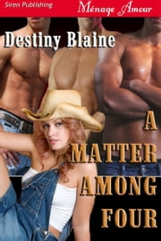 A Matter Among Four ebook by Destiny Blaine