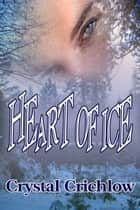 Heart Of Ice ebook by Crystal Crichlow