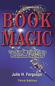 Book Magic: Turning Writers into Published Authors ebook by Julie H. Ferguson