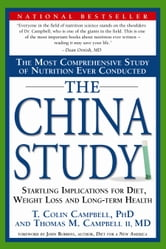 The China Study - The Most Comprehensive Study of Nutrition Ever Conducted and the Startling Implications for Diet, Weight Loss and Long-Term Health ebook by T. Colin Campbell, Ph.D.
