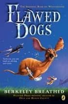 Flawed Dogs: The Novel - The Shocking Raid on Westminster eBook by Berkeley Breathed, Berkeley Breathed