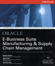 Oracle E-Business Suite Manufacturing & Supply Chain Management ebook by Bastin Gerald, Nigel King, Dan Natchek