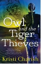 Owl and the Tiger Thieves ebook by Kristi Charish