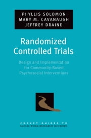 Randomized Controlled Trials: Design and Implementation for Community-Based Psychosocial Interventions ebook by Phyllis Solomon,Mary M. Cavanaugh,Jeffrey Draine