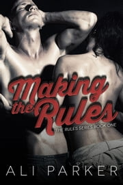 Making the Rules - The Rules, #1 ebook by Ali Parker