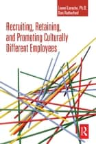 Recruiting, Retaining and Promoting Culturally Different Employees ebook by Lionel Laroche, Don Rutherford