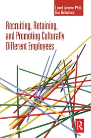Recruiting, Retaining and Promoting Culturally Different Employees ebook by Lionel Laroche,Don Rutherford