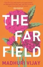 The Far Field ebook by Madhuri Vijay