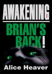 AWAKENING - Brian's Back! ebook by Alice Heaver