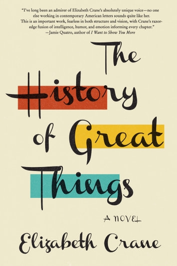 The History of Great Things - A Novel ebook by Elizabeth Crane