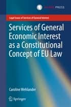 Services of General Economic Interest as a Constitutional Concept of EU Law ebook by Caroline Wehlander