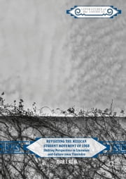 Revisiting the Mexican Student Movement of 1968 - Shifting Perspectives in Literature and Culture since Tlatelolco ebook by Juan J. Rojo