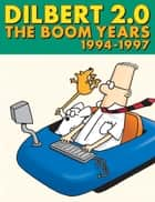 Dilbert 2.0: The Boom Years: 1994 to 1997 ebook by Scott Adams