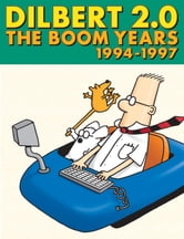 Dilbert 2.0: The Boom Years: 1994 to 1997 - 1994 to 1997 ebook by Scott Adams