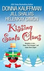 Kissing Santa Claus eBook by Donna Kauffman, Jill Shalvis, HelenKay Dimon