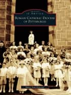 Roman Catholic Diocese of Pittsburgh ebook by Mary Ann Knochel