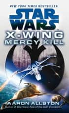 Star Wars: X-Wing: Mercy Kill ebook by Aaron Allston