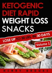 Ketogenic Diet Rapid Weight Loss Snacks Volume 1 ebook by Henry Brooke