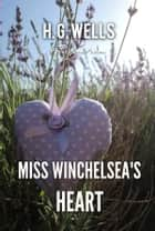 Miss Winchelsea's Heart ebook by H. G. Wells