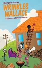 Wrinkles Wallace: Fighters of Foreclosure ebook by Marquin Parks