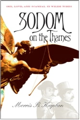 Sodom on the Thames - Sex, Love, and Scandal in Wilde Times ebook by Morris B. Kaplan