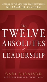 The Twelve Absolutes of Leadership ebook by Gary Burnison
