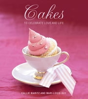 Cakes to Celebrate Love and Life ebook by Callie Maritz