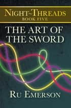The Art of the Sword ebook by Ru Emerson