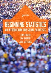 Beginning Statistics - An Introduction for Social Scientists ebook by Sir Ian Diamond,Julie Jefferies,Liam Foster