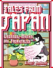 Tales from Japan - Illustrated Folk Tales, Fairy Tales and Mythology ebook by Birgit Amadori