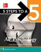 5 Steps to a 5 AP Psychology 2017 ebook by Laura Lincoln Maitland